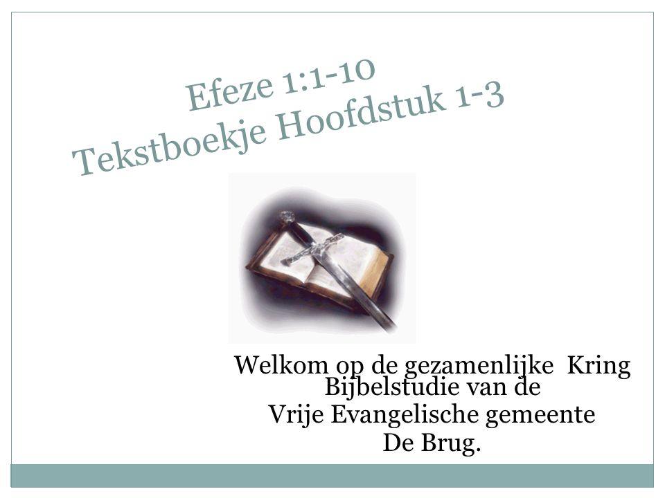 Efeze 1:1-10 Tekstboekje Hoofdstuk 1-3 Welkom op de gezamenlijke Kring Bijbelstudie van de Vrije Evangelische gemeente De Brug.