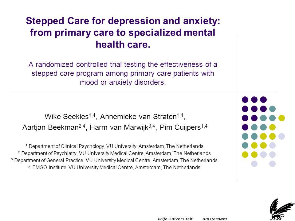 Achtergrond Hoge prevalentie angst & depressie Hoge comorbiditeit Behandeling niet optimaal