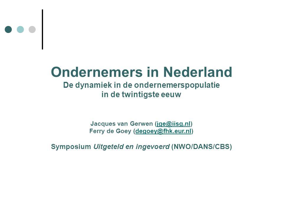 Ondernemers in Nederland De dynamiek in de ondernemerspopulatie in de twintigste eeuw Jacques van Gerwen (jge@iisg.nl)jge@iisg.nl Ferry de Goey (degoey@fhk.eur.nl)degoey@fhk.eur.nl Symposium Uitgeteld en ingevoerd (NWO/DANS/CBS)