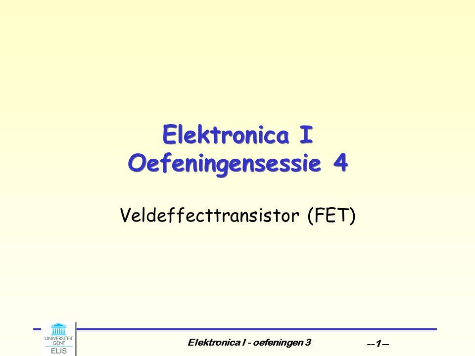 Elektronica I - oefeningen 3 --1-- Elektronica I Oefeningensessie 4 Veldeffecttransistor (FET)