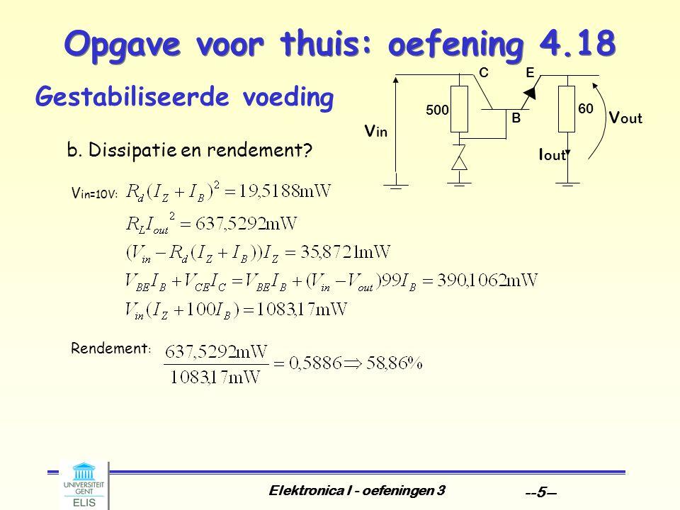 Elektronica I - oefeningen 3 --5-- Opgave voor thuis: oefening 4.18 Gestabiliseerde voeding b. Dissipatie en rendement? V in=10V: Rendement : V out 50
