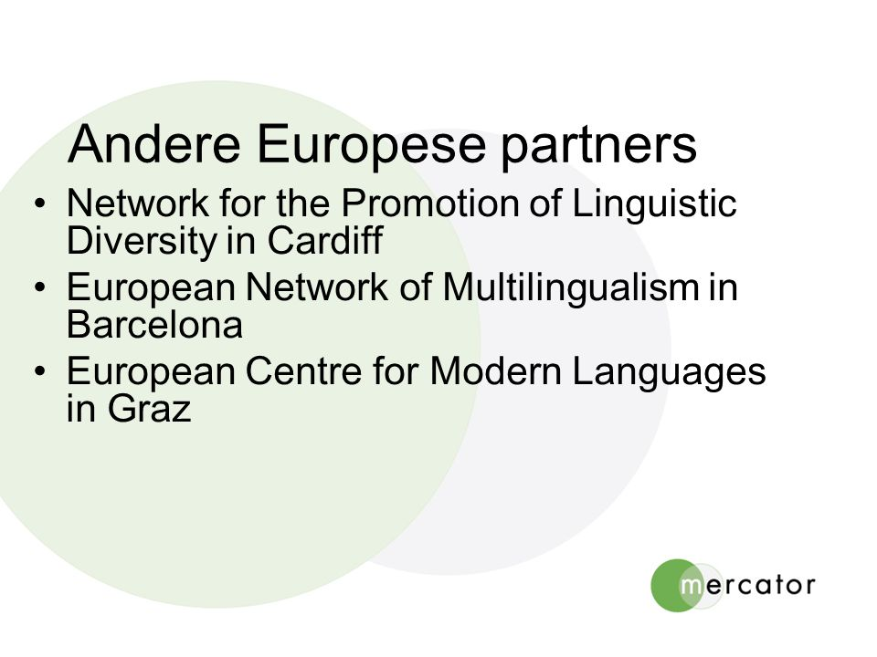 Andere Europese partners Network for the Promotion of Linguistic Diversity in Cardiff European Network of Multilingualism in Barcelona European Centre