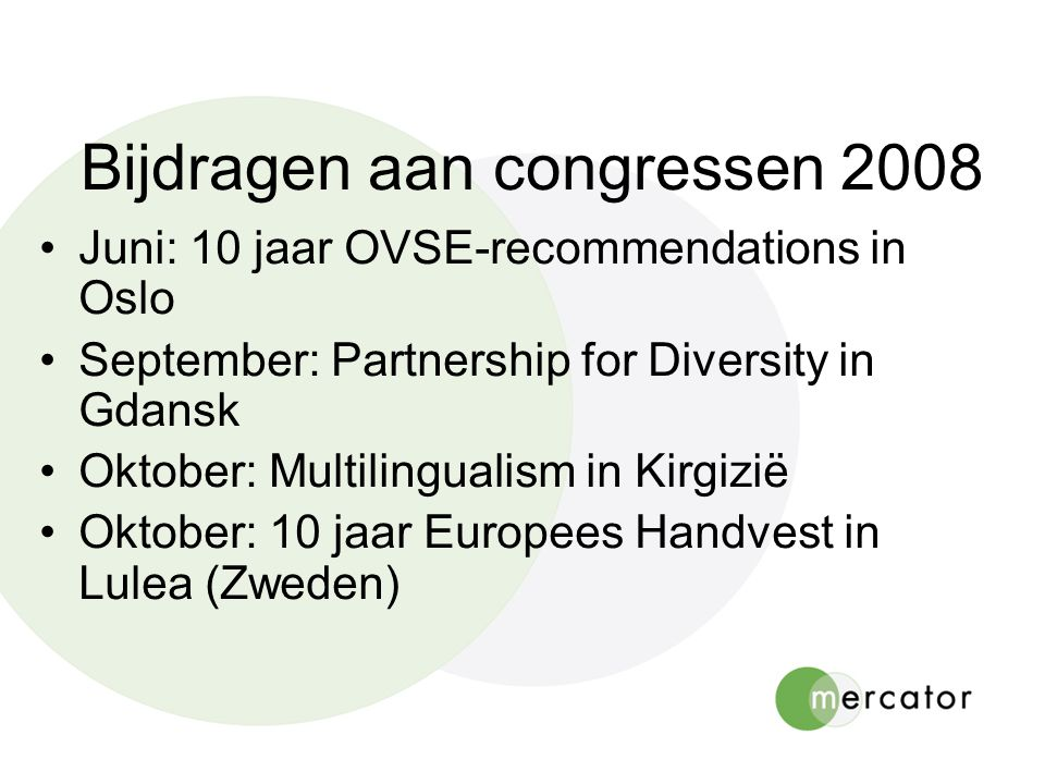 Bijdragen aan congressen 2008 Juni: 10 jaar OVSE-recommendations in Oslo September: Partnership for Diversity in Gdansk Oktober: Multilingualism in Ki