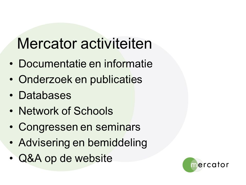 Mercator activiteiten Documentatie en informatie Onderzoek en publicaties Databases Network of Schools Congressen en seminars Advisering en bemiddeling Q&A op de website
