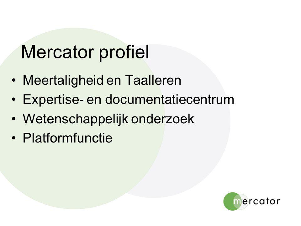 Mercator profiel Meertaligheid en Taalleren Expertise- en documentatiecentrum Wetenschappelijk onderzoek Platformfunctie