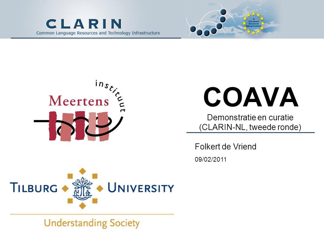 COAVA Demonstratie en curatie (CLARIN-NL, tweede ronde) Folkert de Vriend 09/02/2011