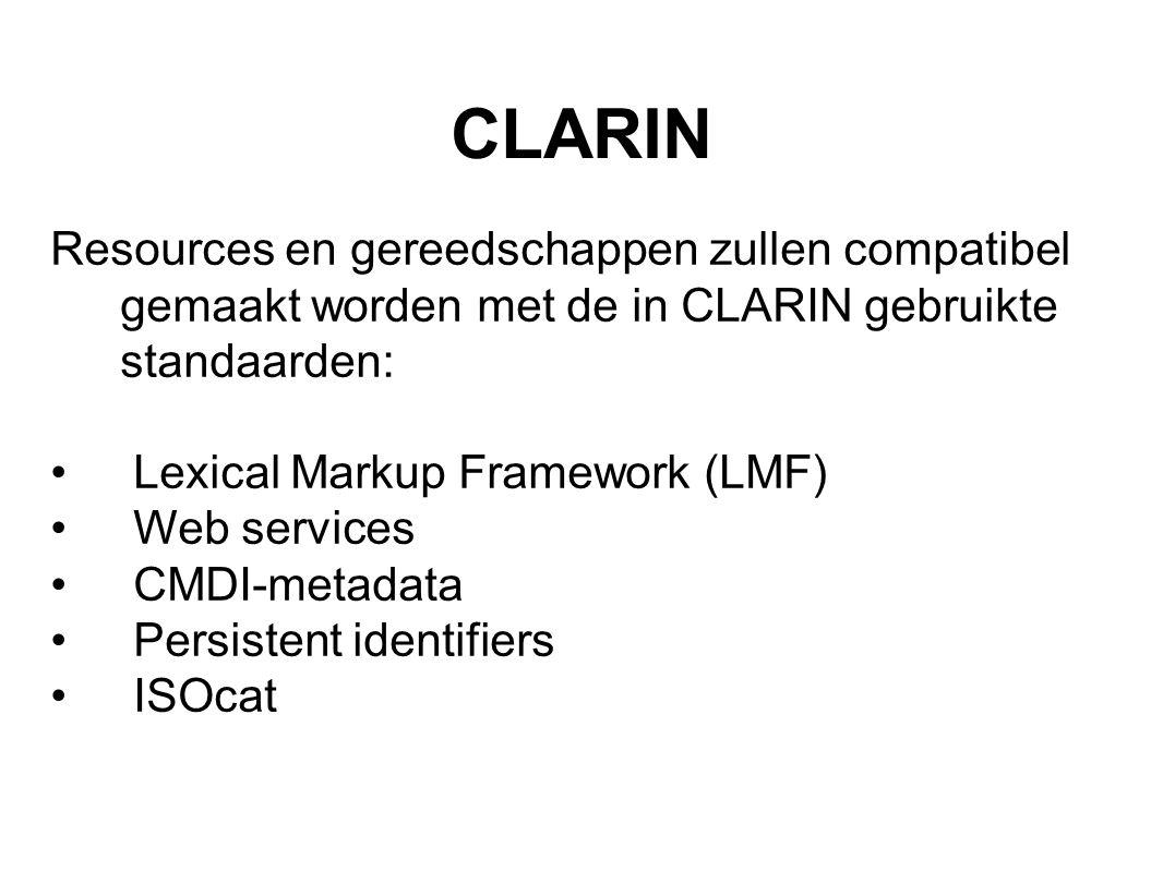 CLARIN Resources en gereedschappen zullen compatibel gemaakt worden met de in CLARIN gebruikte standaarden: Lexical Markup Framework (LMF) Web services CMDI-metadata Persistent identifiers ISOcat