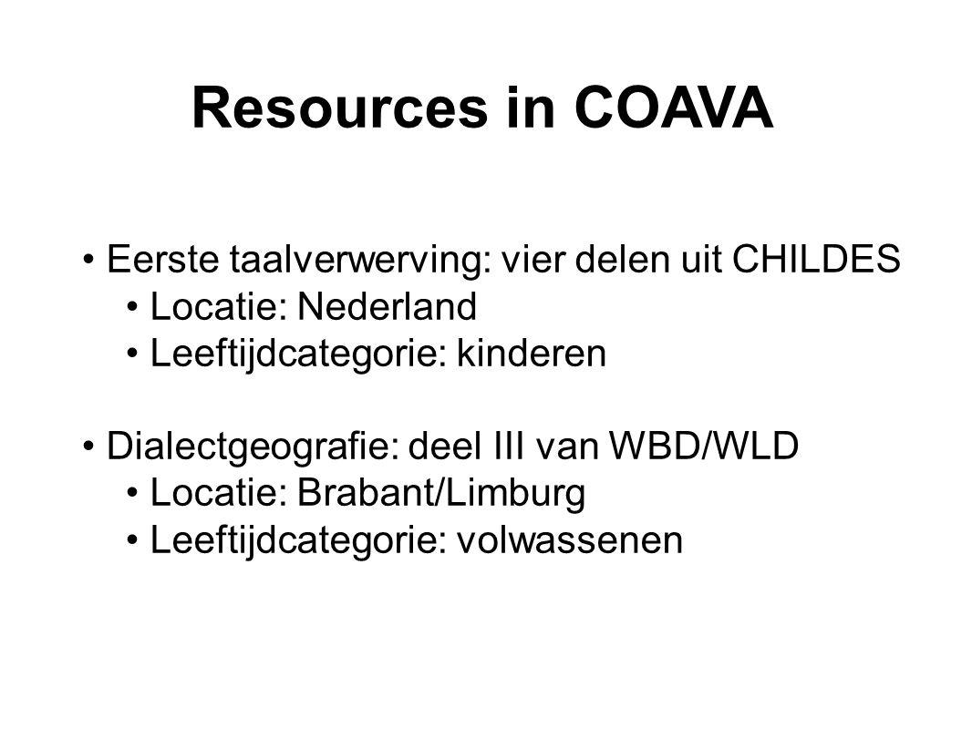 Resources in COAVA Eerste taalverwerving: vier delen uit CHILDES Locatie: Nederland Leeftijdcategorie: kinderen Dialectgeografie: deel III van WBD/WLD Locatie: Brabant/Limburg Leeftijdcategorie: volwassenen