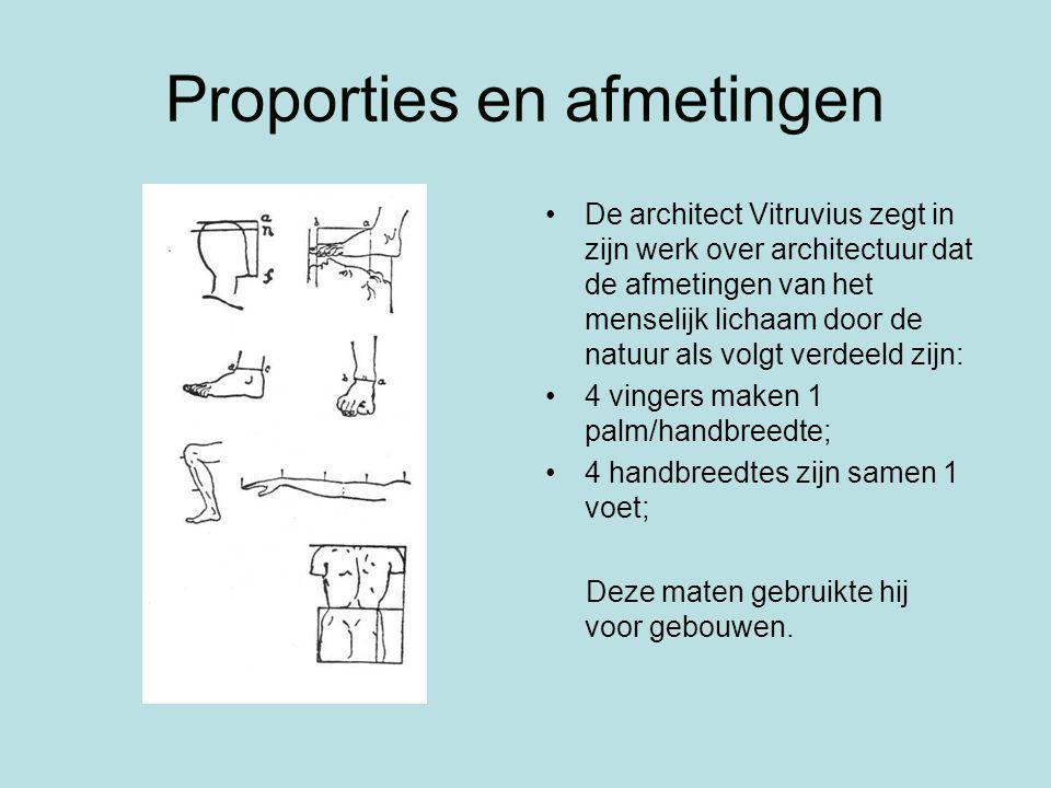 Proporties en afmetingen De architect Vitruvius zegt in zijn werk over architectuur dat de afmetingen van het menselijk lichaam door de natuur als vol