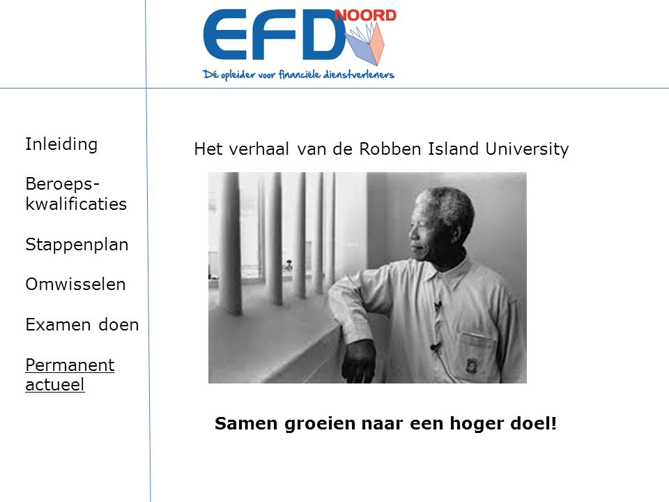 Het verhaal van de Robben Island University Samen groeien naar een hoger doel! Inleiding Beroeps- kwalificaties Stappenplan Omwisselen Examen doen Per