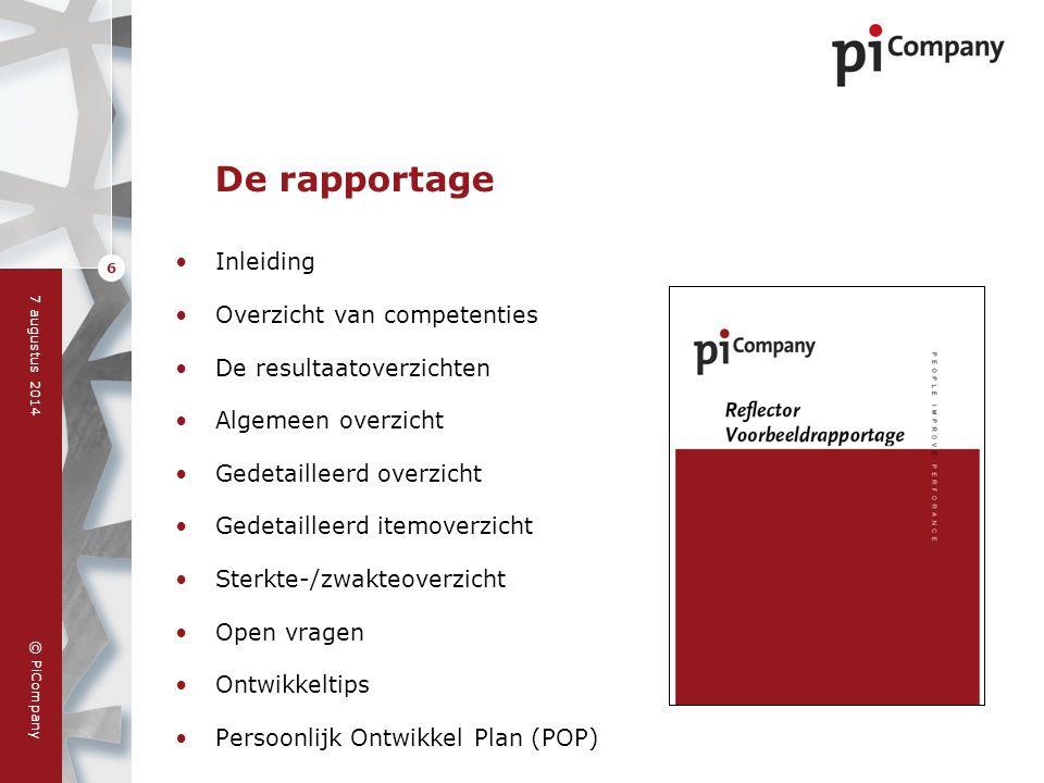 © PiCompany 7 augustus 2014 6 De rapportage Inleiding Overzicht van competenties De resultaatoverzichten Algemeen overzicht Gedetailleerd overzicht Ge