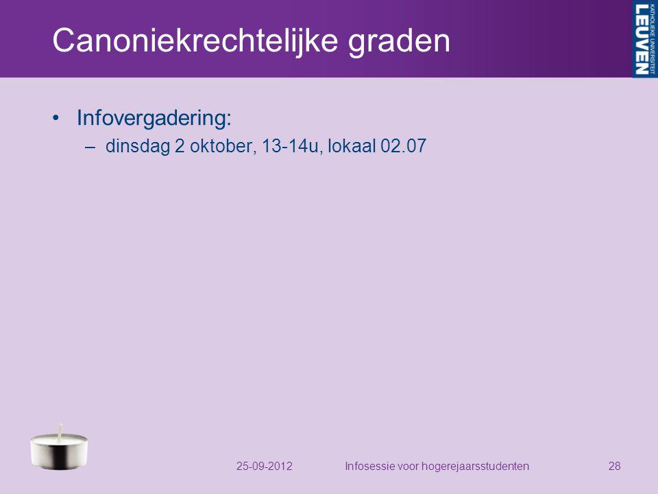 Canoniekrechtelijke graden Infovergadering: –dinsdag 2 oktober, 13-14u, lokaal 02.07 25-09-2012Infosessie voor hogerejaarsstudenten28
