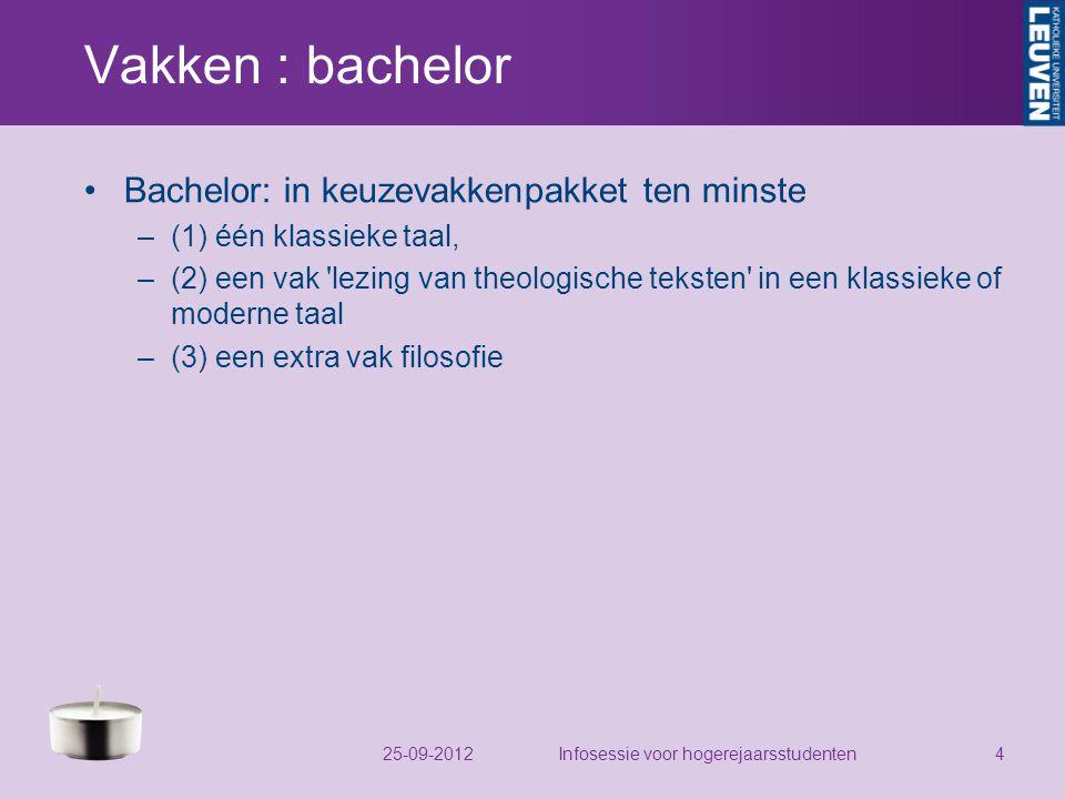 Vakken : bachelor Bachelor: in keuzevakkenpakket ten minste –(1) één klassieke taal, –(2) een vak lezing van theologische teksten in een klassieke of moderne taal –(3) een extra vak filosofie 25-09-2012Infosessie voor hogerejaarsstudenten4