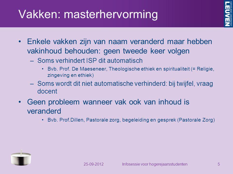 Vakken: masterhervorming Enkele vakken zijn van naam veranderd maar hebben vakinhoud behouden: geen tweede keer volgen –Soms verhindert ISP dit automatisch Bvb.