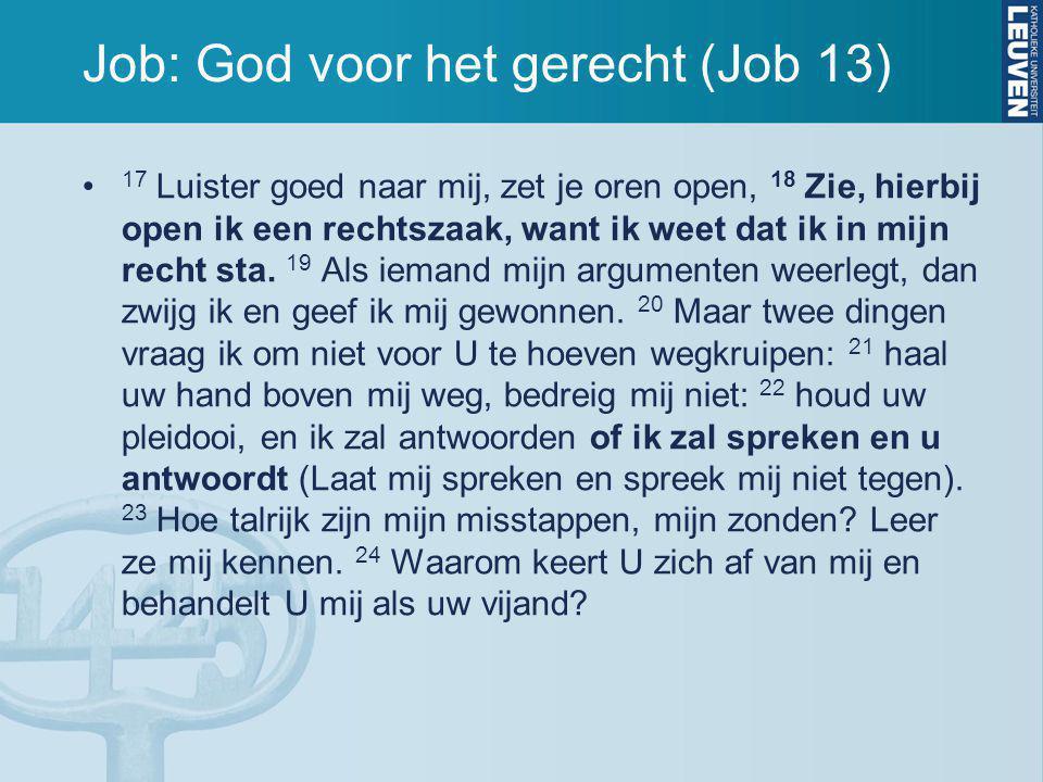 Job: God voor het gerecht (Job 13) 17 Luister goed naar mij, zet je oren open, 18 Zie, hierbij open ik een rechtszaak, want ik weet dat ik in mijn rec