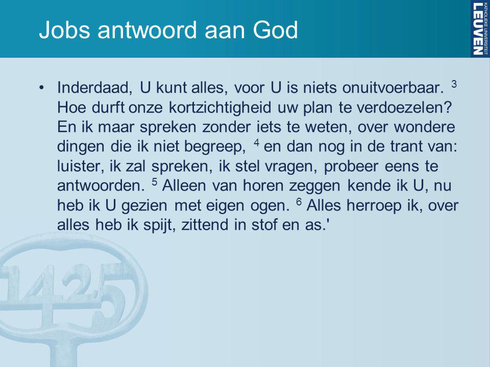 Jobs antwoord aan God Inderdaad, U kunt alles, voor U is niets onuitvoerbaar. 3 Hoe durft onze kortzichtigheid uw plan te verdoezelen? En ik maar spre