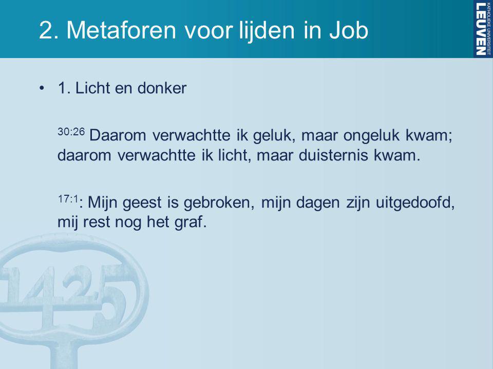 2. Metaforen voor lijden in Job 1. Licht en donker 30:26 Daarom verwachtte ik geluk, maar ongeluk kwam; daarom verwachtte ik licht, maar duisternis kw