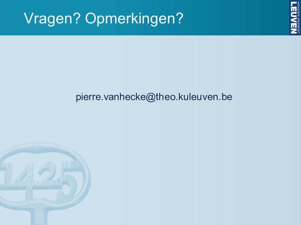 Vragen Opmerkingen pierre.vanhecke@theo.kuleuven.be