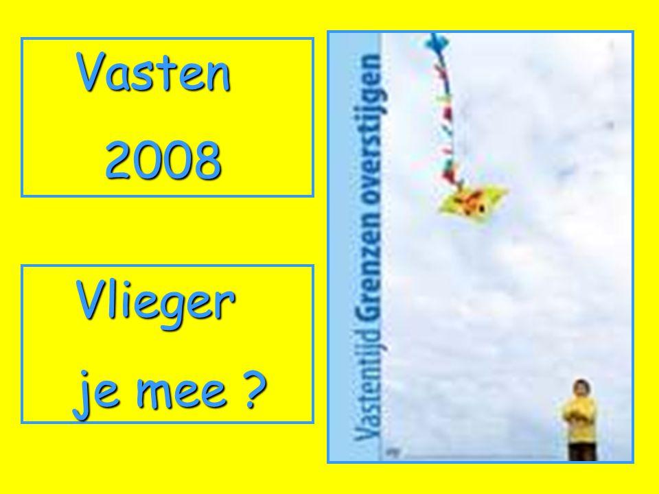 Vasten 2008 2008 Vlieger Vlieger je mee ? je mee ?