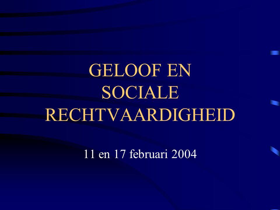 GELOOF EN SOCIALE RECHTVAARDIGHEID 11 en 17 februari 2004