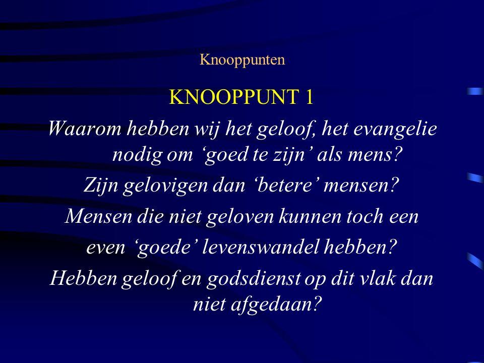 Knooppunten KNOOPPUNT 1 Waarom hebben wij het geloof, het evangelie nodig om 'goed te zijn' als mens.