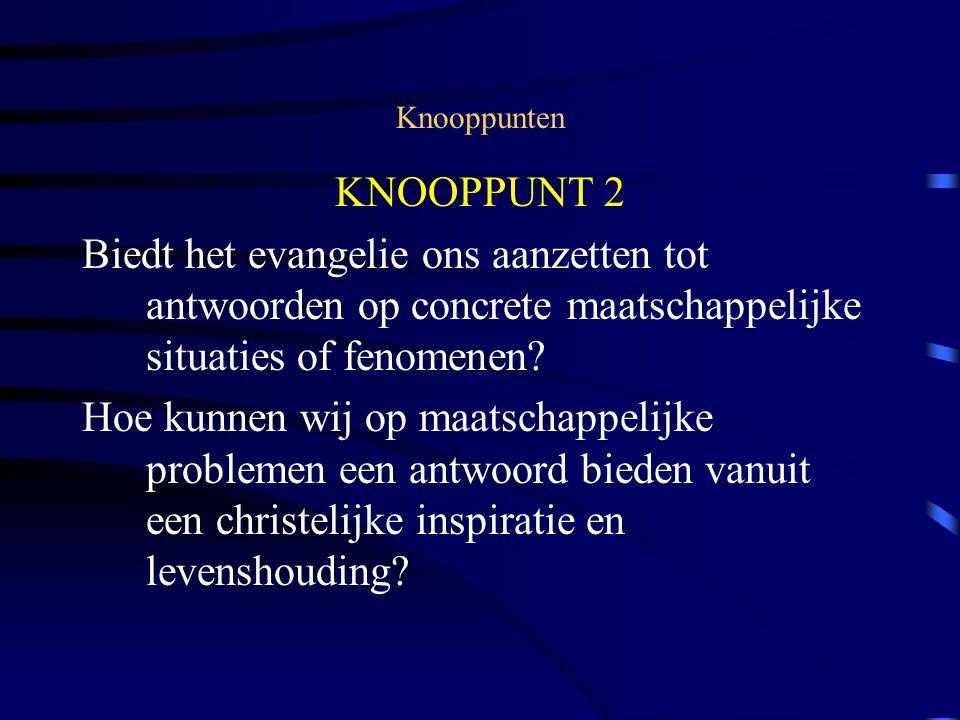 Knooppunten KNOOPPUNT 2 Biedt het evangelie ons aanzetten tot antwoorden op concrete maatschappelijke situaties of fenomenen.