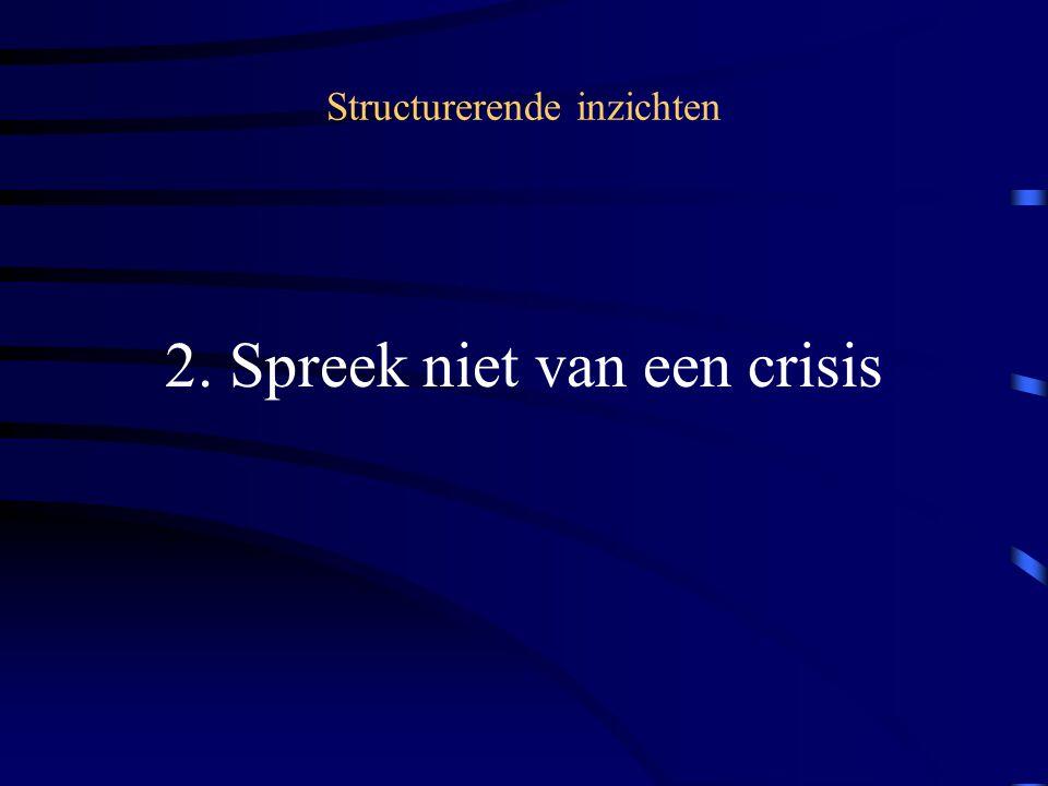 Structurerende inzichten 2. Spreek niet van een crisis