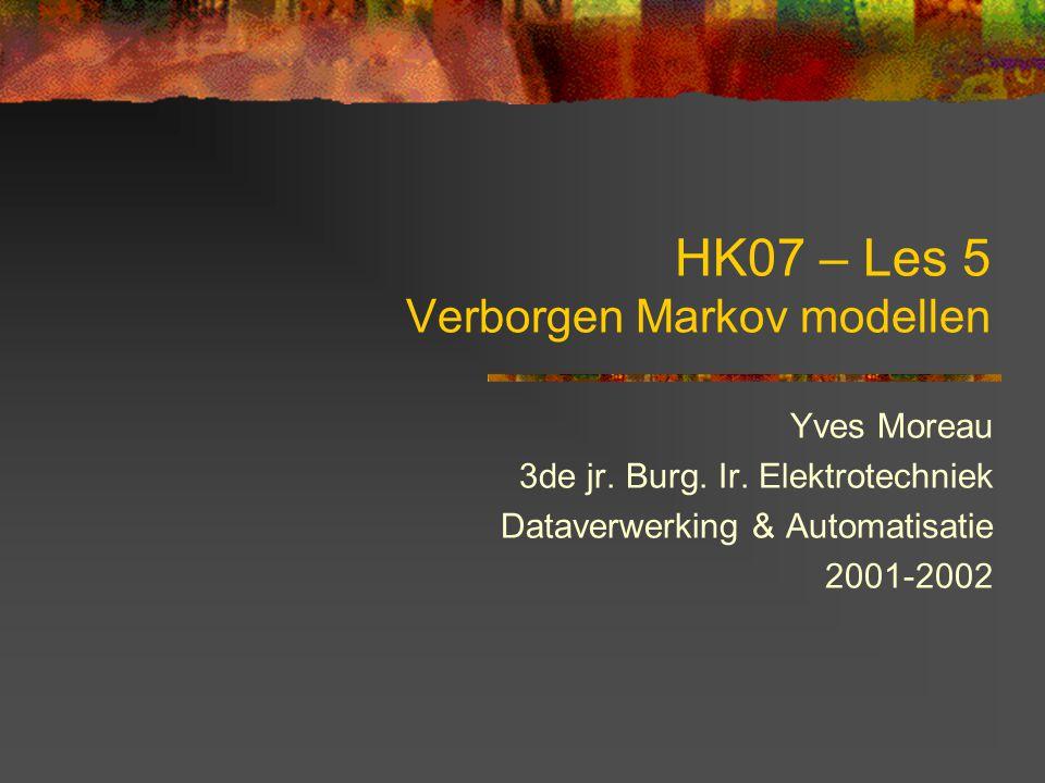 HK07 – Les 5 Verborgen Markov modellen Yves Moreau 3de jr.