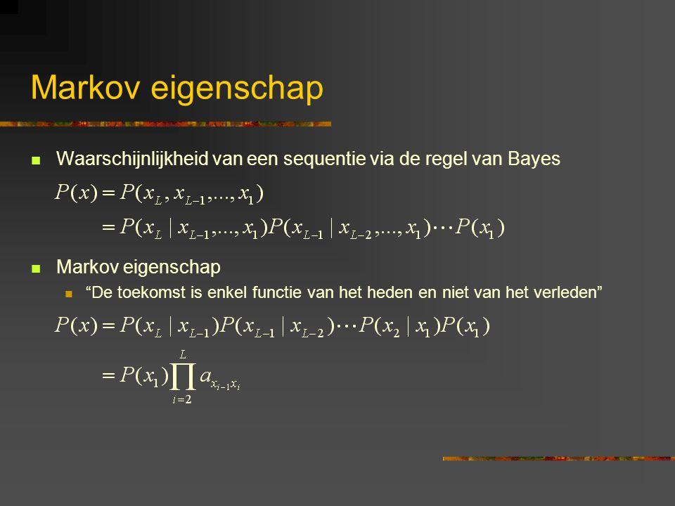 Markov eigenschap Waarschijnlijkheid van een sequentie via de regel van Bayes Markov eigenschap De toekomst is enkel functie van het heden en niet van het verleden