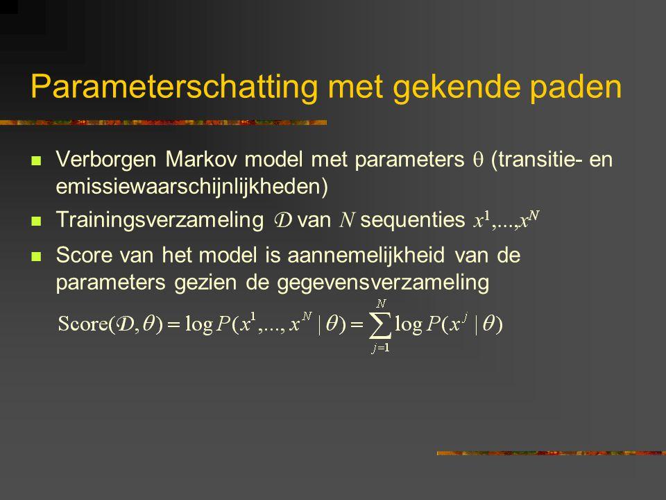 Parameterschatting met gekende paden Verborgen Markov model met parameters  (transitie- en emissiewaarschijnlijkheden) Trainingsverzameling D van N sequenties x 1,...,x N Score van het model is aannemelijkheid van de parameters gezien de gegevensverzameling