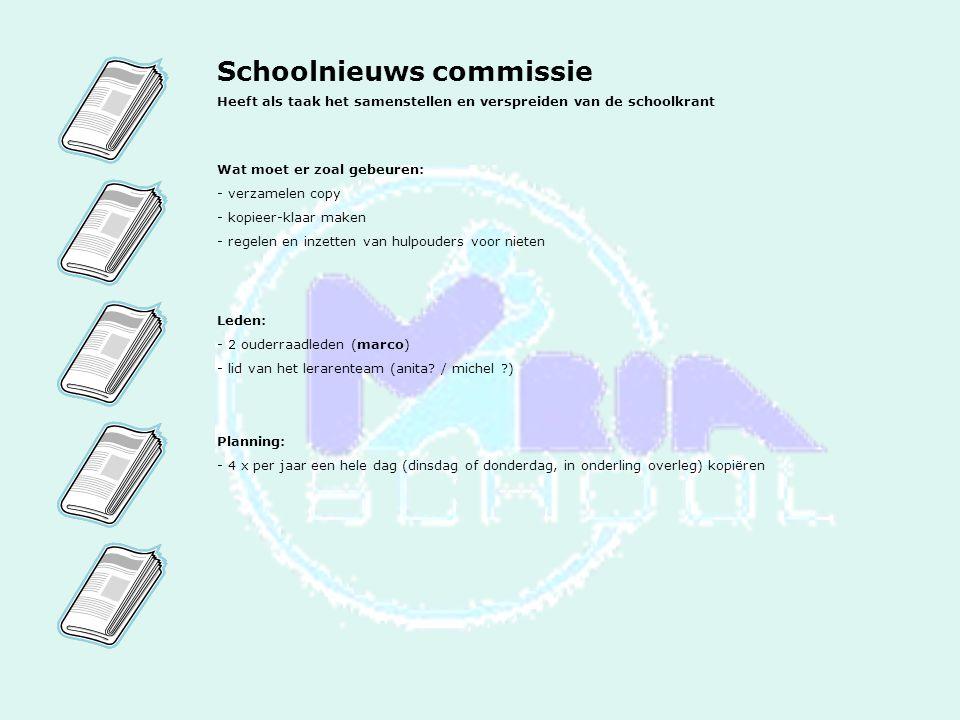 Schoolnieuws commissie Heeft als taak het samenstellen en verspreiden van de schoolkrant Wat moet er zoal gebeuren: - verzamelen copy - kopieer-klaar maken - regelen en inzetten van hulpouders voor nieten Leden: - 2 ouderraadleden (marco) - lid van het lerarenteam (anita.