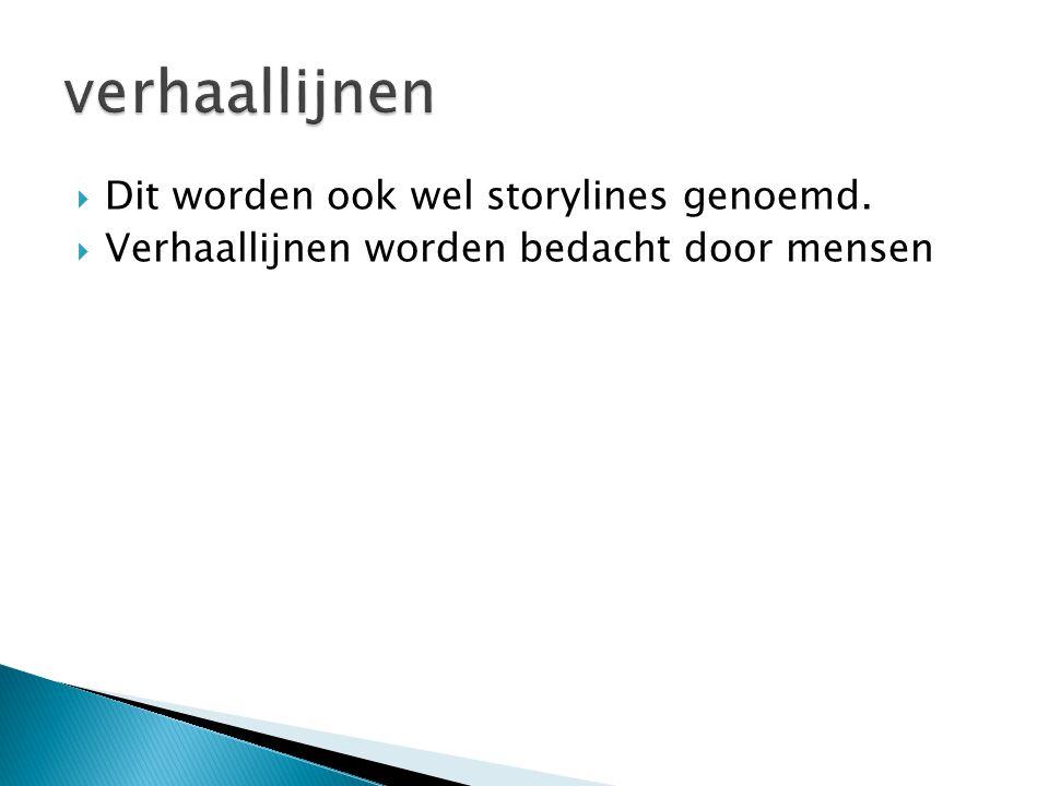  Dit worden ook wel storylines genoemd.  Verhaallijnen worden bedacht door mensen