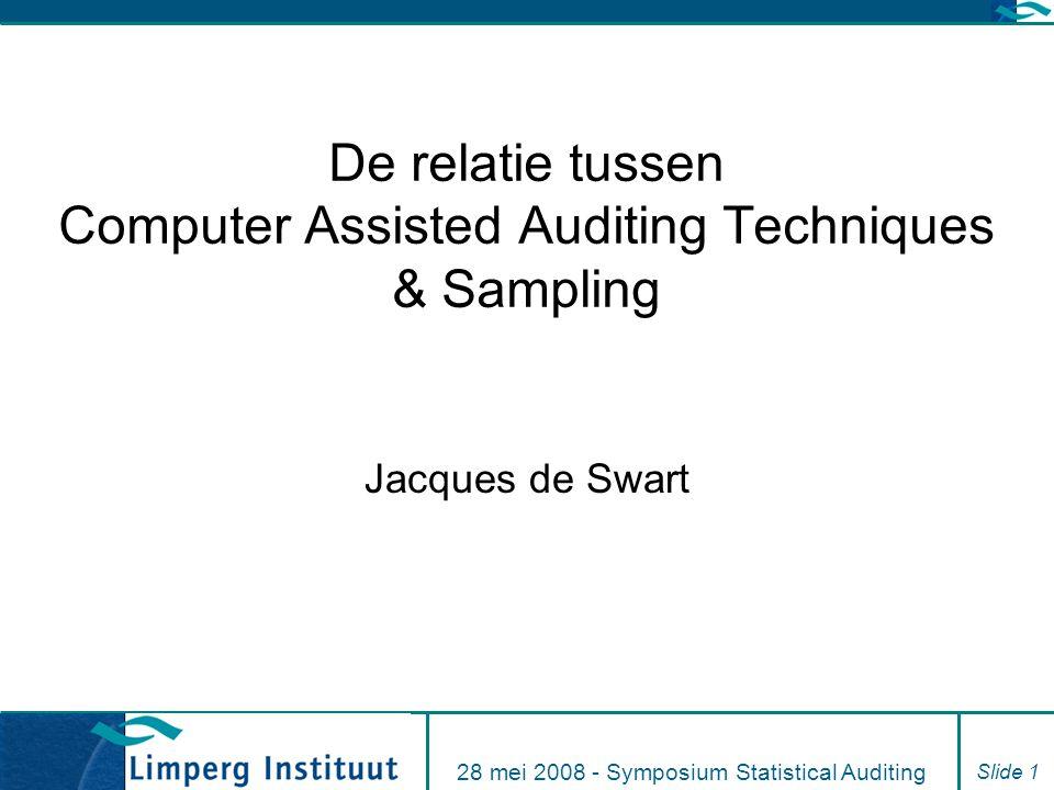 28 mei 2008 - Symposium Statistical Auditing Slide 1 De relatie tussen Computer Assisted Auditing Techniques & Sampling Jacques de Swart