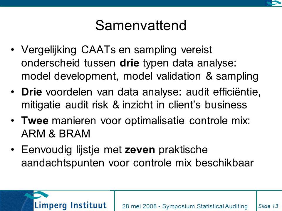 28 mei 2008 - Symposium Statistical Auditing Slide 13 Samenvattend Vergelijking CAATs en sampling vereist onderscheid tussen drie typen data analyse:
