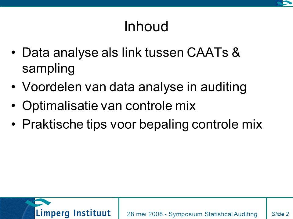 28 mei 2008 - Symposium Statistical Auditing Slide 2 Inhoud Data analyse als link tussen CAATs & sampling Voordelen van data analyse in auditing Optimalisatie van controle mix Praktische tips voor bepaling controle mix