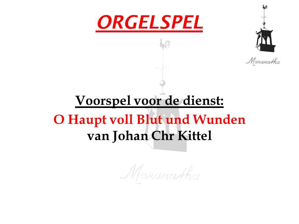 ORGELSPEL Voorspel voor de dienst: O Haupt voll Blut und Wunden van Johan Chr Kittel