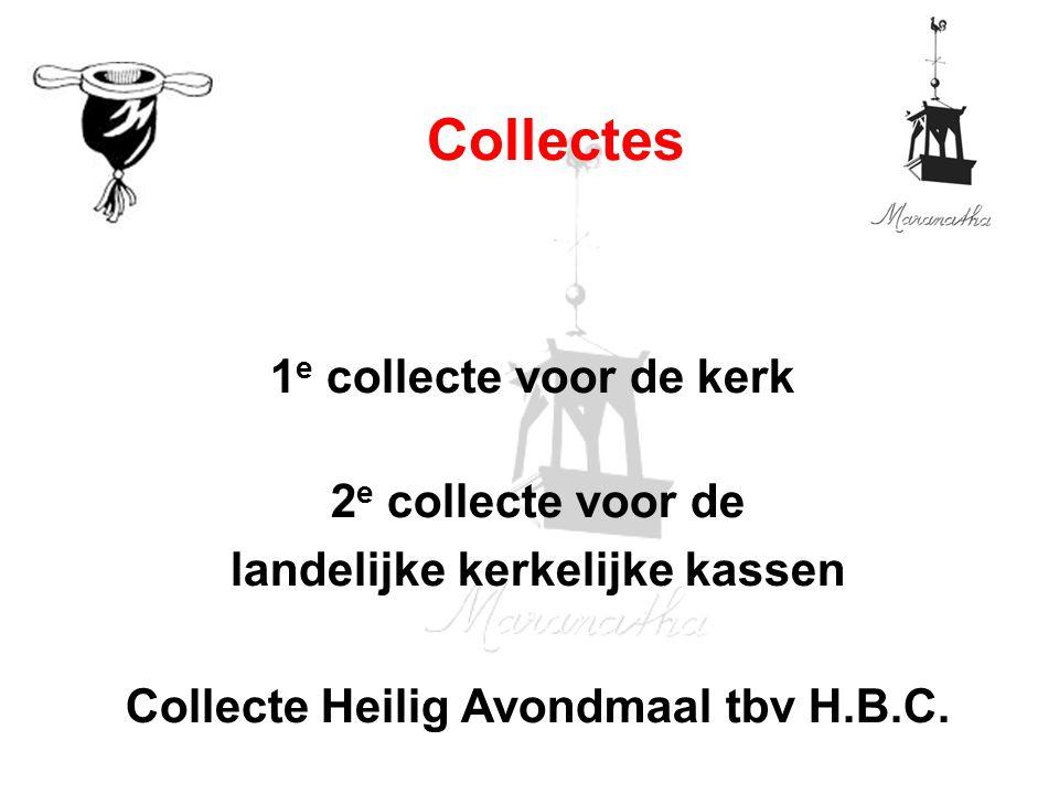 1 e collecte voor de kerk 2 e collecte voor de landelijke kerkelijke kassen Collecte Heilig Avondmaal tbv H.B.C. Collectes
