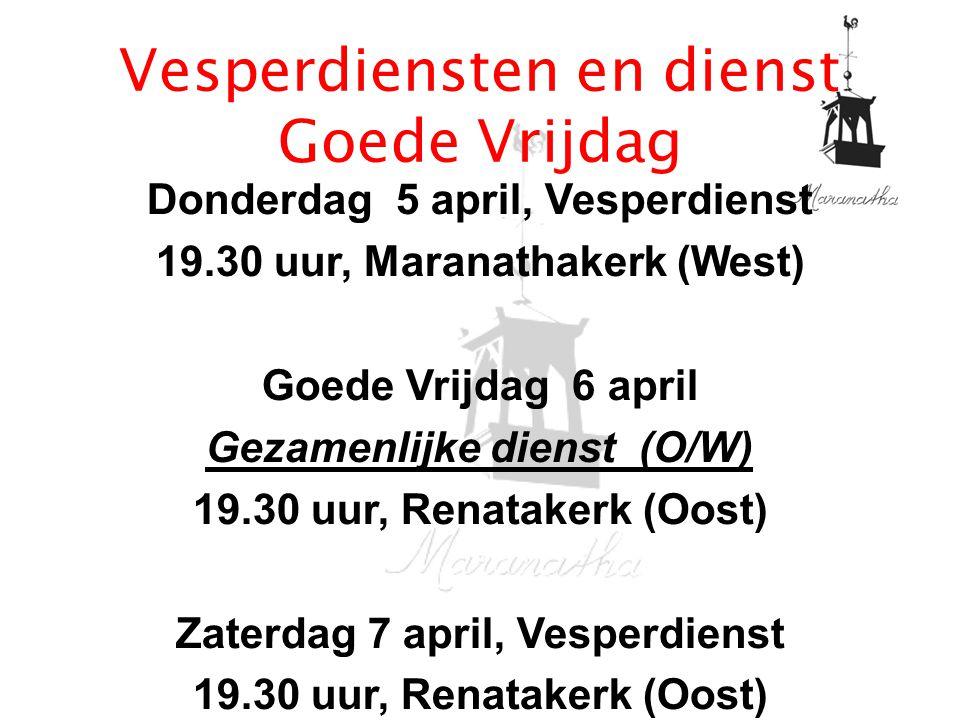 Vesperdiensten en dienst Goede Vrijdag Donderdag 5 april, Vesperdienst 19.30 uur, Maranathakerk (West) Goede Vrijdag 6 april Gezamenlijke dienst (O/W)
