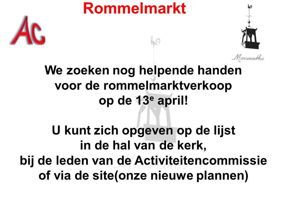 We zoeken nog helpende handen voor de rommelmarktverkoop op de 13 e april! U kunt zich opgeven op de lijst in de hal van de kerk, bij de leden van de