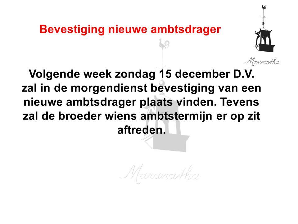 Volgende week zondag 15 december D.V. zal in de morgendienst bevestiging van een nieuwe ambtsdrager plaats vinden. Tevens zal de broeder wiens ambtste