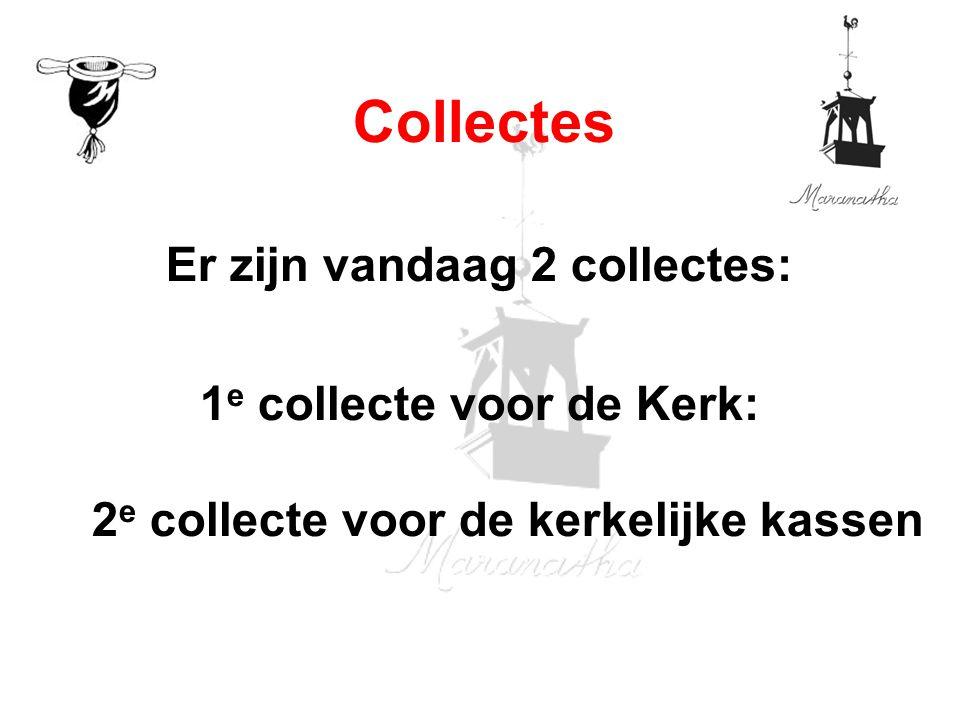 Er zijn vandaag 2 collectes: 1 e collecte voor de Kerk: 2 e collecte voor de kerkelijke kassen Collectes