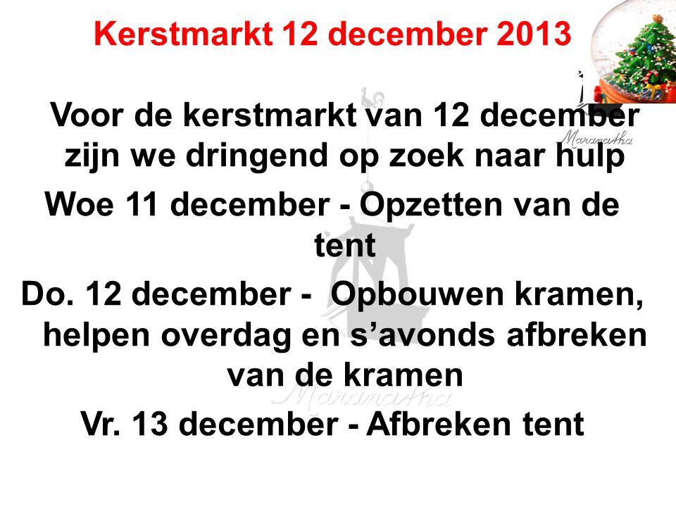 Kerstmarkt 12 december 2013 Voor de kerstmarkt van 12 december zijn we dringend op zoek naar hulp Woe 11 december - Opzetten van de tent Do. 12 decemb