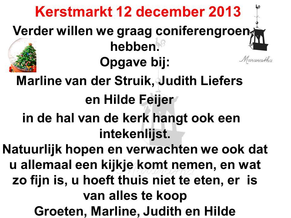 Verder willen we graag coniferengroen hebben. Opgave bij: Marline van der Struik, Judith Liefers en Hilde Feijer in de hal van de kerk hangt ook een i