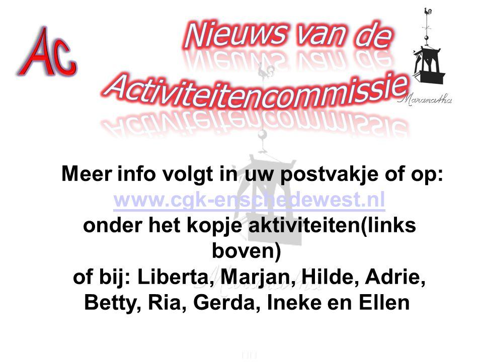Meer info volgt in uw postvakje of op: www.cgk-enschedewest.nl onder het kopje aktiviteiten(links boven) of bij: Liberta, Marjan, Hilde, Adrie, Betty, Ria, Gerda, Ineke en Ellen www.cgk-enschedewest.nl