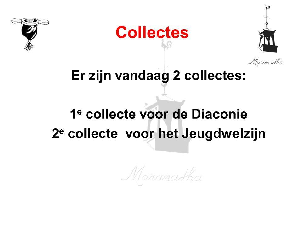 Er zijn vandaag 2 collectes: 1 e collecte voor de Diaconie 2 e collecte voor het Jeugdwelzijn Collectes