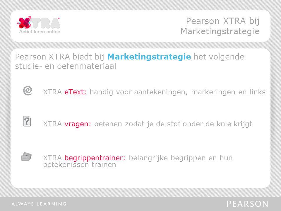 Pearson XTRA biedt bij Marketingstrategie het volgende studie- en oefenmateriaal XTRA eText: handig voor aantekeningen, markeringen en links XTRA vrag