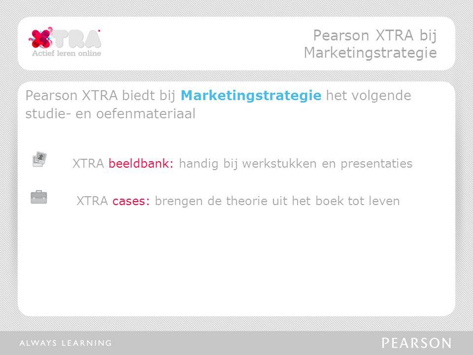 Pearson XTRA biedt bij Marketingstrategie het volgende studie- en oefenmateriaal XTRA beeldbank: handig bij werkstukken en presentaties XTRA cases: br