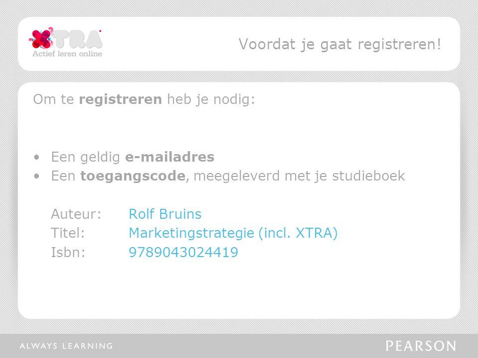 Om te registreren heb je nodig: Een geldig e-mailadres Een toegangscode, meegeleverd met je studieboek Auteur:Rolf Bruins Titel: Marketingstrategie (i