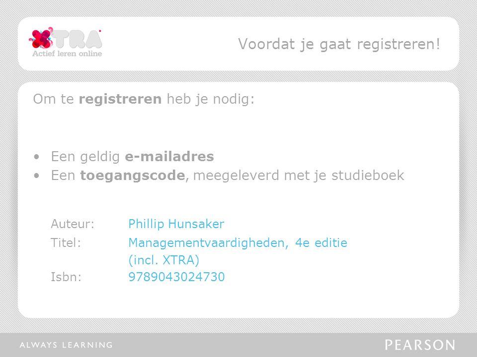 Om te registreren heb je nodig: Een geldig e-mailadres Een toegangscode, meegeleverd met je studieboek Auteur:Phillip Hunsaker Titel: Managementvaardigheden, 4e editie (incl.