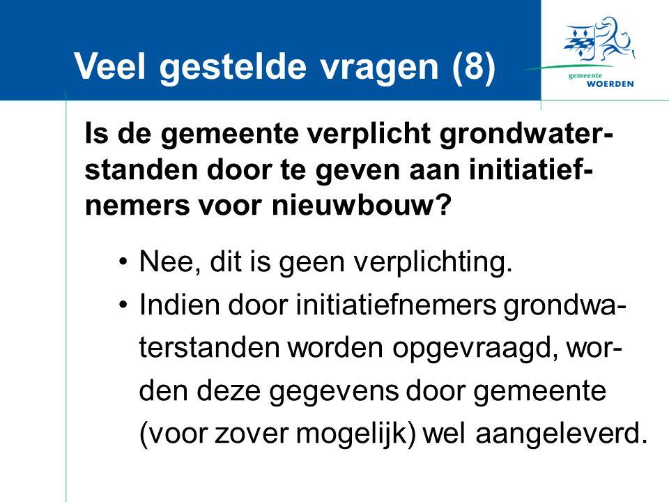Veel gestelde vragen (8) Is de gemeente verplicht grondwater- standen door te geven aan initiatief- nemers voor nieuwbouw.